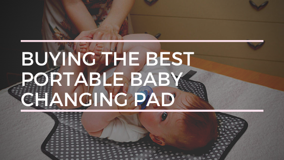 Buying the Best Portable Baby Changing Pad