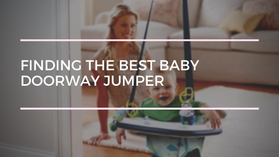 Finding the Best Baby Doorway Jumper