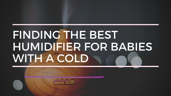 Finding the Best Humidifier for Babies with a Cold