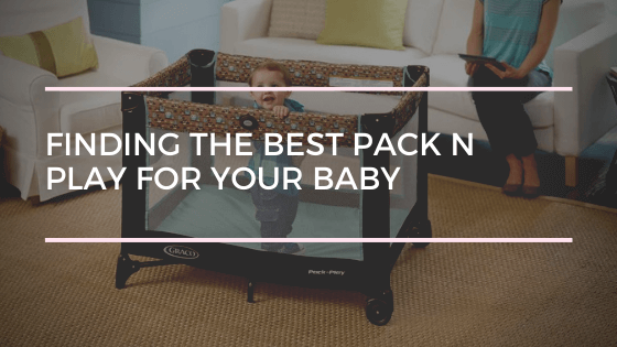 Finding the Best Pack n Play for Your Baby